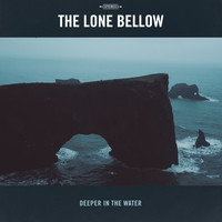 The Lone Bellow - Deeper in the Water