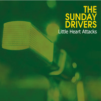 The Sunday Drivers - Little Hearts Attacks