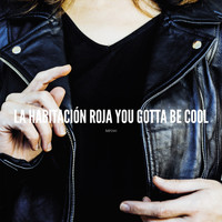 La Habitación Roja - You Gotta Be Cool