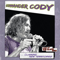 Commander Cody - Claiming New Territories (Live)