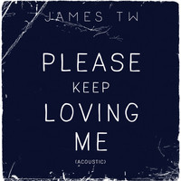 James TW - Please Keep Loving Me (Acoustic)