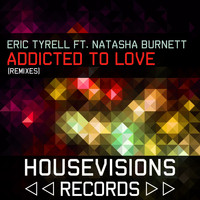 Eric Tyrell - Addicted to Love (Remixes)