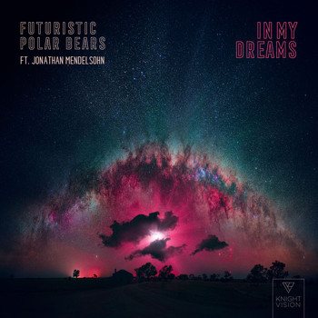 Futuristic Polar Bears & Jonathan Mendelsohn - In My Dreams