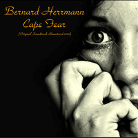 Bernard Herrmann - Cape Fear (Original Soundtrack Remastered 2017)