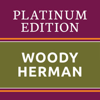 Woody Herman - Woody Herman - Platinum Edition (The Greatest Hits Ever!)