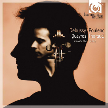 Jean-Guihen Queyras and Alexandre Tharaud - Debussy & Poulenc: Sonatas for Cello & Piano