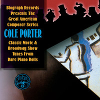 Cole Porter - Cole Porter: Classic Movie & Broadway Show Tunes from Rare Piano Rolls