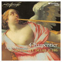 "Les Arts Florissants and William Christie - Charpentier: Te Deum, H.146, Litanies de la Vierge & Missa ""Assumpta est Maria"""