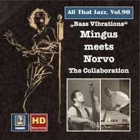 Charles Mingus - All That Jazz, Vol. 90: Mingus Meets Norvo – The Collaboration (2017 Remaster)