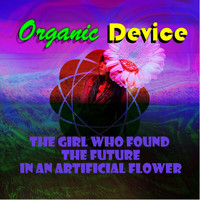 Organic Device - The Girl Who Found the Future in an Artificial Flower