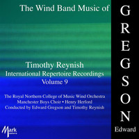Royal Northern College of Music Wind Orchestra - Timothy Reynish International Repertoire Recordings, Vol. 9: Gregson
