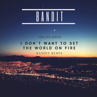 THE INK SPOTS - I Don't Want to Set the World on Fire (Bandit Remix)