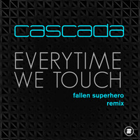Cascada - Everytime We Touch (Fallen Superhero Remix)