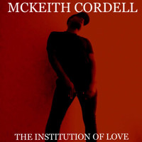 McKeith Cordell - The Institution of Love