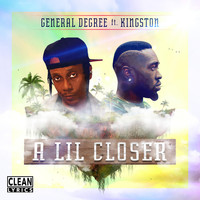 General Degree - A Lil Closer (feat. Kingston)