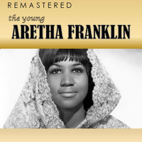 Aretha Franklin - The Young Aretha Franklin (Remastered)