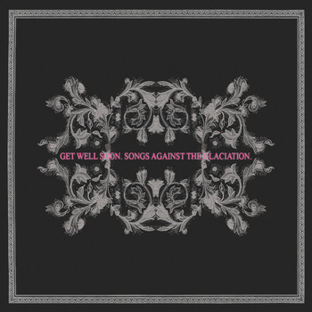 Get Well Soon - Songs Against the Glaciation