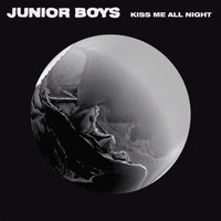 Junior Boys - Kiss Me All Night