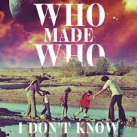 Whomadewho - I Don't Know (Single Version)