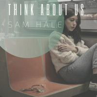 Sam Hale - Think About Us