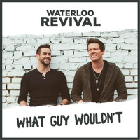 Waterloo Revival - What Guy Wouldn't