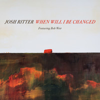 Josh Ritter - When Will I Be Changed (feat. Bob Weir)