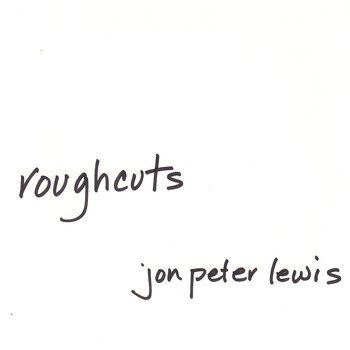 Jon Peter Lewis - Roughcuts