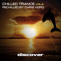 Chris Voro - Chilled Trance, Vol. 2 (Rechilled by Chris Voro)