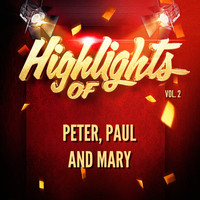 Peter, Paul and Mary - Highlights of Peter, Paul and Mary, Vol. 2
