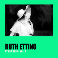 Ruth Etting - Ruth Etting at Her Best Vol. 4