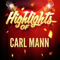 Carl Mann - Highlights of Carl Mann