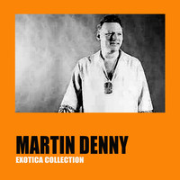 Martin Denny - Exotica Collection