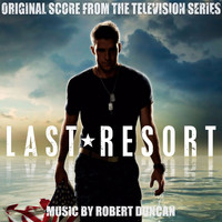 Robert Duncan - Last Resort (Original Score from the Television Series)