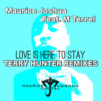 Maurice Joshua - Love is Here to Stay (feat. M. Terrel) [Terry Hunter Remixes]