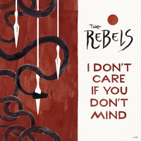 The RebelS - I Don't Care If You Don't Mind