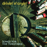 Drivin N Cryin - Songs for the Turntable