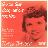 Teresa Brewer - Gonna Get Along Without You Now