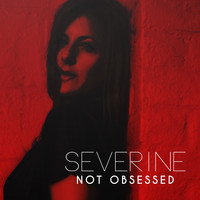 Severine - Not Obsessed