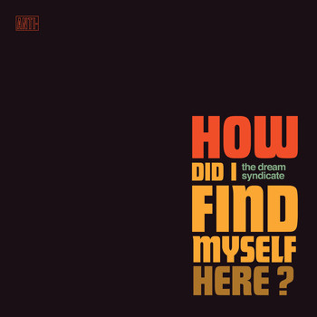 The Dream Syndicate - How Did I Find Myself Here?