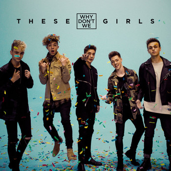 Why Don't We - These Girls
