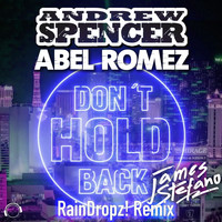 Andrew Spencer & Abel Romez feat. James Stefano - Don't Hold Back (Raindropz! Remix)