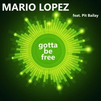 Mario Lopez feat. Pit Bailay - Gotta Be Free