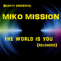 Scotty Presents Miko Mission - The World is You (Reloaded)