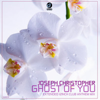 Joseph Christopher - Ghost of You (Extended 12 Inch Club Anthem Mix)