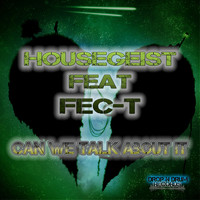 Housegeist feat. Fec-T - Can We Talk About It