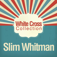 Slim Whitman - White Cross Collection