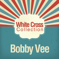 Bobby Vee - White Cross Collection