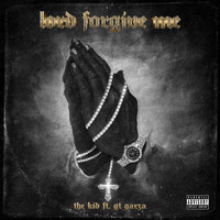 The Kid - Lord Forgive Me (feat. GT Garza) (Explicit)