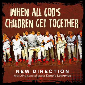 New Direction - When All God's Children Get Together (feat. Donald Lawrence)