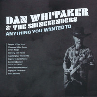 Dan Whitaker & The Shinebenders - Anything You Wanted To